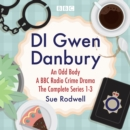 DI Gwen Danbury: An Odd Body: Series 1-3 : A BBC Radio crime drama - eAudiobook