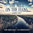 The Mill on the Floss : A BBC Radio 4 full-cast dramatisation - eAudiobook