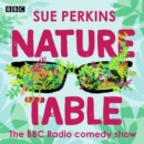 Sue Perkins: Nature Table : The BBC Radio comedy show - eAudiobook