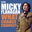 Micky Flanagan: What Chance Change? : The complete BBC Radio series - Book
