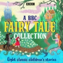 A BBC Fairy Tale Collection : Eight dramatisations of classic children's stories - Book