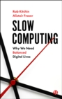 Slow Computing : Why We Need Balanced Digital Lives - eBook