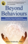 Beyond Behaviours : Using Brain Science and Compassion to Understand and Solve Children's Behavioural Challenges - eBook