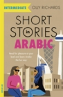 Short Stories in Arabic for Intermediate Learners (MSA) : Read for pleasure at your level, expand your vocabulary and learn Modern Standard Arabic the fun way! - Book