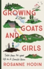 Growing Goats and Girls : Living the Good Life on a Cornish Farm - ESCAPISM AT ITS LOVELIEST - Book