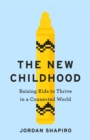 The New Childhood : Raising kids to thrive in a digitally connected world - eBook