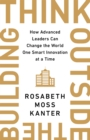 Think Outside The Building : How Advanced Leaders Can Change the World One Smart Innovation at a Time - Book
