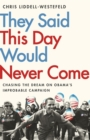 They Said This Day Would Never Come : The Magic of Obama's Improbable Campaign - Book