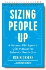 Sizing People Up : A Veteran FBI Agent's User Manual for Behavior Prediction - Book