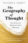 The Geography of Thought : How Asians and Westerners Think Differently - and Why - Book