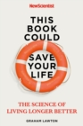 This Book Could Save Your Life : The Science of Living Longer Better - eBook