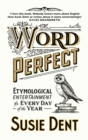 Word Perfect : Etymological Entertainment For Every Day of the Year - eBook