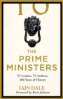The Prime Ministers : 55 Leaders, 55 Authors, 300 Years of History - Book