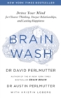 Brain Wash : Detox Your Mind for Clearer Thinking, Deeper Relationships and Lasting Happiness - eBook
