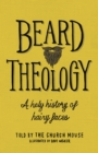 Beard Theology : A holy history of hairy faces - eBook