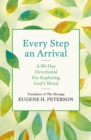 Every Step an Arrival : A 90-Day Devotional for Exploring God's Word - eBook