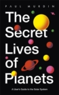 The Secret Lives of Planets : A User's Guide to the Solar System - BBC Sky At Night's Best Astronomy and Space Books of 2019 - Book