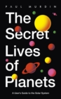 The Secret Lives of Planets : A User's Guide to the Solar System   BBC Sky At Night's Best Astronomy and Space Books of 2019 - eBook