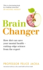 Brain Changer : How diet can save your mental health - cutting-edge science from an expert - Book