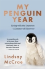 My Penguin Year : Living with the Emperors - A Journey of Discovery - Book
