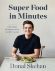 Donal's Super Food in Minutes : Easy Recipes. 30 Minutes or Less. Good for you too!