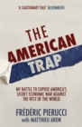 The American Trap : My battle to expose America's secret economic war against the rest of the world