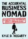 The Accidental Business Nomad : A Survival Guide for Working Across A Shrinking Planet - Book