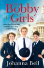 The Bobby Girls : Book One in a gritty, uplifting WW1 series about Britain's first ever female police officers - Book