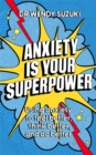 Anxiety is Your Superpower : Using anxiety to think better, feel better and do better - Book