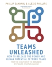 Teams Unleashed : How to Release the Power and Human Potential of Work Teams - eBook