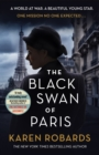 The Black Swan of Paris : The heart-breaking, gripping historical thriller for fans of Heather Morris - eBook