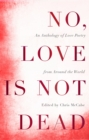 No, Love Is Not Dead : An Anthology of Love Poetry from around the World - Book
