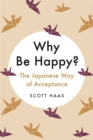 Why Be Happy? : The Japanese Way of Acceptance - Book