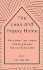 The Lean and Happy Home : More time, less stress. How to get your family life in order - eBook