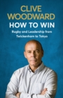 How to Win : Rugby and Leadership from Twickenham to Tokyo - eBook