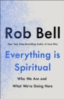 Everything is Spiritual : A Brief Guide to Who We Are and What We're Doing Here - eBook