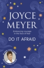 Do it Afraid : Embracing Courage in the Face of Fear - eBook