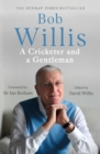 Bob Willis: A Cricketer and a Gentleman : The Sunday Times Bestseller - eBook