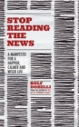 Stop Reading the News : A Manifesto for a Happier, Calmer and Wiser life - eBook