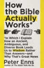 How the Bible Actually Works : In which I Explain how an Ancient, Ambiguous, and Diverse Book Leads us to Wisdom rather than Answers - and why that s Great News - eBook