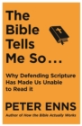 The Bible Tells Me So : Why defending Scripture has made us unable to read it - Book