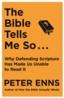The Bible Tells Me So : Why defending Scripture has made us unable to read it - eBook