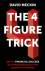 The 4 Figure Trick : Deliver financial success by understanding just four numbers in business - Book