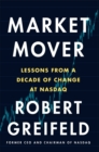 Market Mover : Lessons from a Decade of Change at NASDAQ - eBook