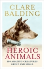 Heroic Animals : 100 Amazing Creatures Great and Small - Book