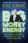 Big Money Energy : How to Rule at Work, Dominate at Life, and Make Millions - eBook