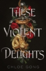 These Violent Delights : the captivating New York Times bestseller