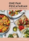 One Pan Pescatarian : 100 Delicious Dinners   Veggie, Vegan, Fish