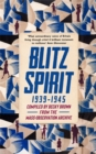 Blitz Spirit : Voices of Britain Living Through Crisis, 1939-1945 - Book