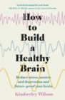 How to Build a Healthy Brain : Reduce stress, anxiety and depression and future-proof your brain - eBook